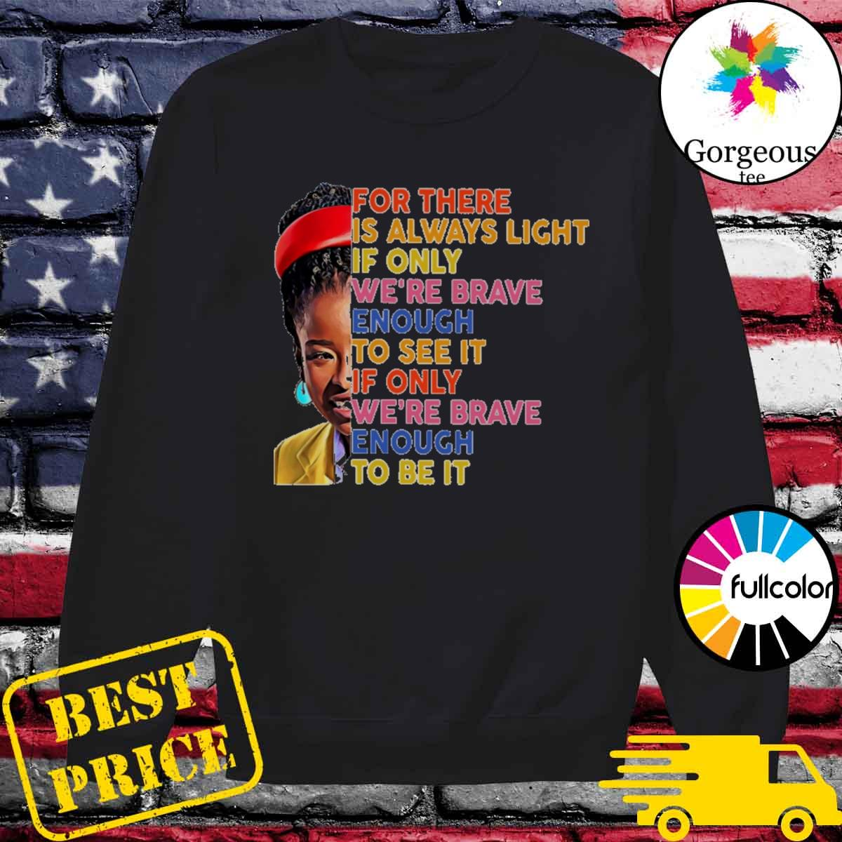 Amanda Gorman There is always light if only we're brave enough to see it of only we're brave enough to be it vintage s Sweater