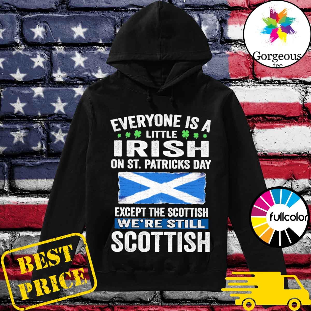 Everyone is a little Irish on St patrick's day except Scottish we're still Scottish s Hoodie