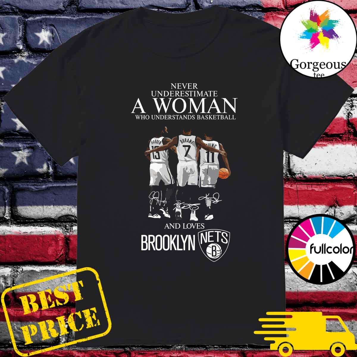 Never underestimate a woman who understands basketball and lovers Brooklyn Nets shirt