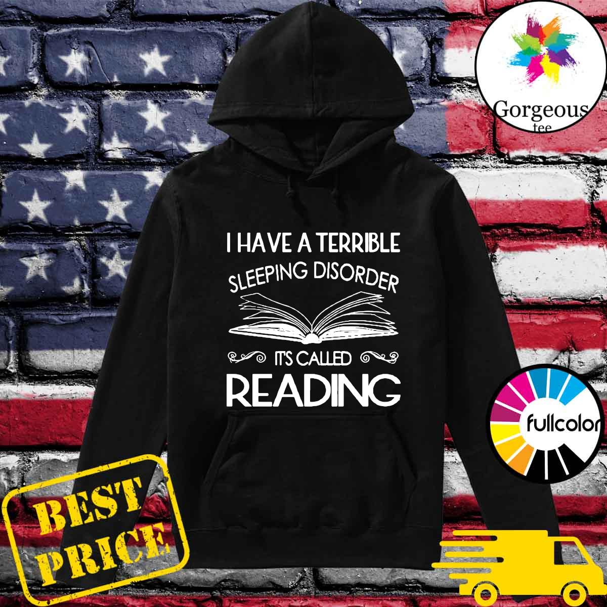 Official I Have A Terrible Sleeping Disorder It's Called Reading Shirt Hoodie