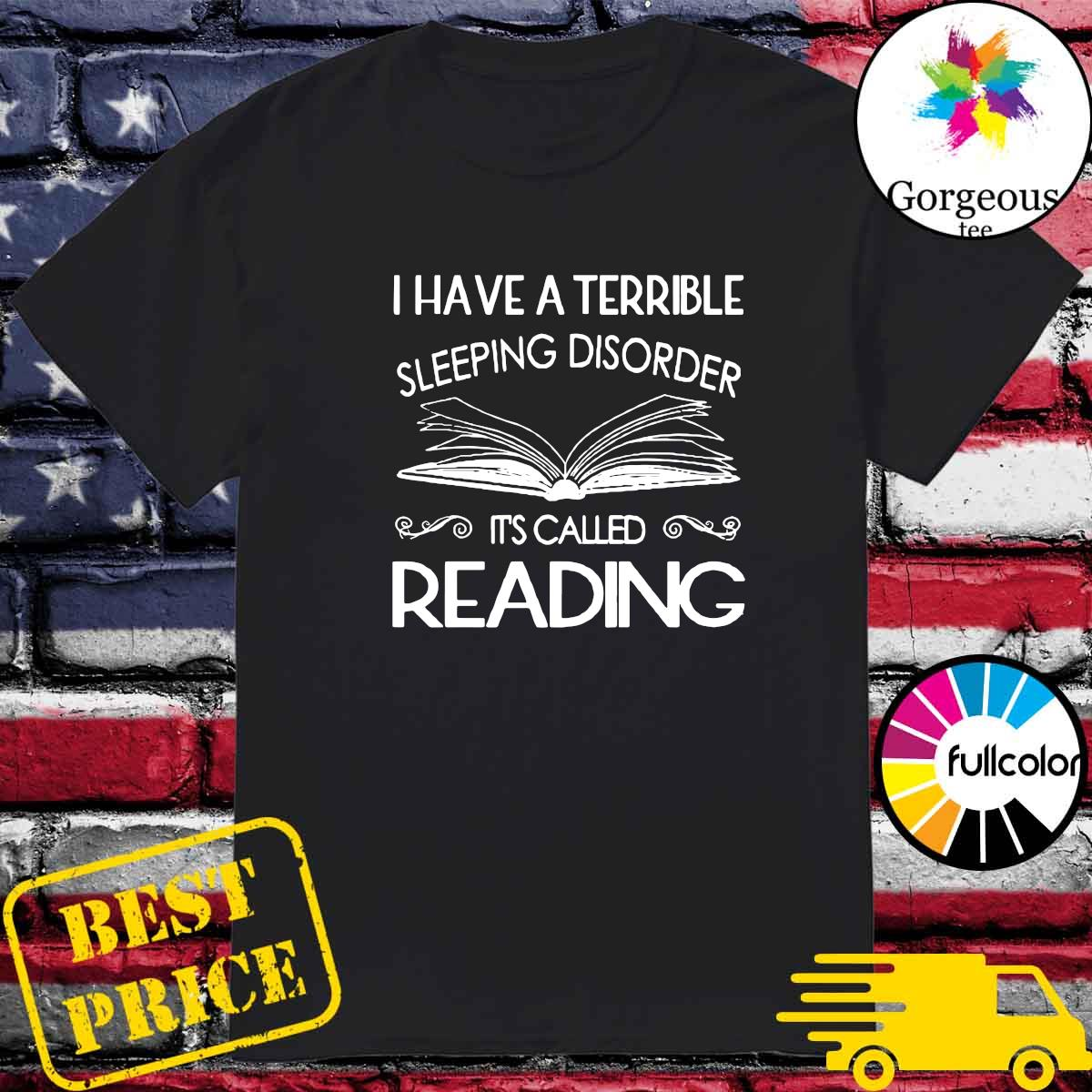 Official I Have A Terrible Sleeping Disorder It's Called Reading Shirt