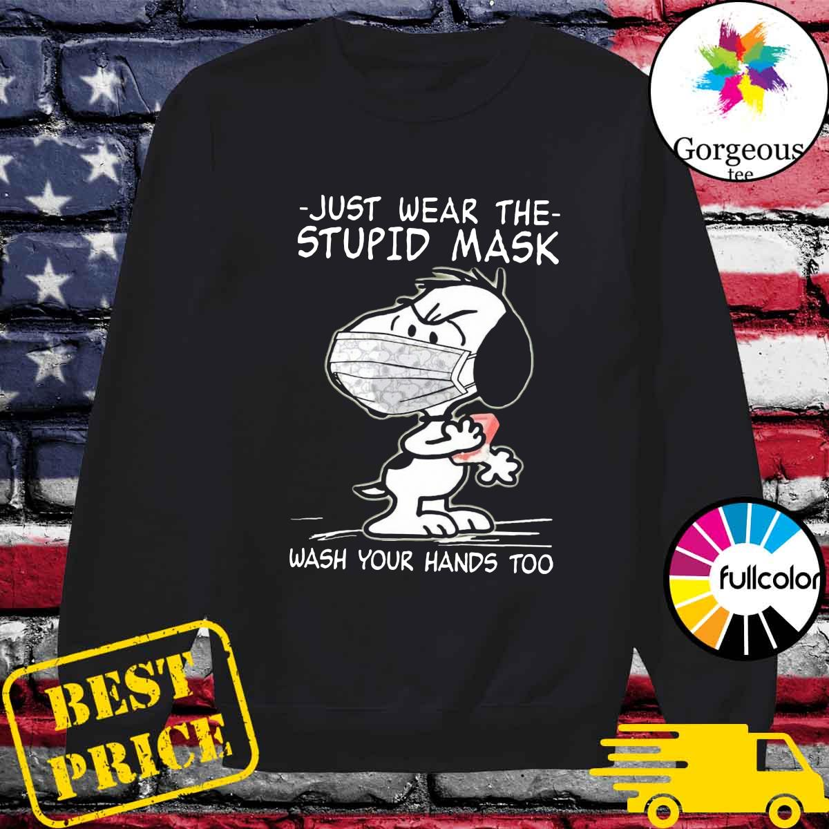 Official Snoopy Face Mask Just Wear The Stupid Mask Wash Your Hands Too Shirt Sweater