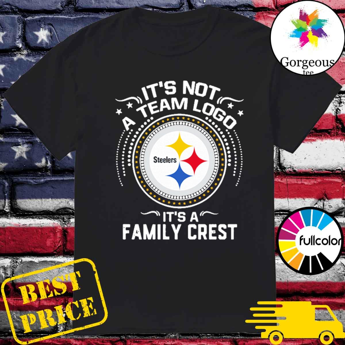 Steeler Pittsburgh It's not a team logo it's a Family Crest shirt