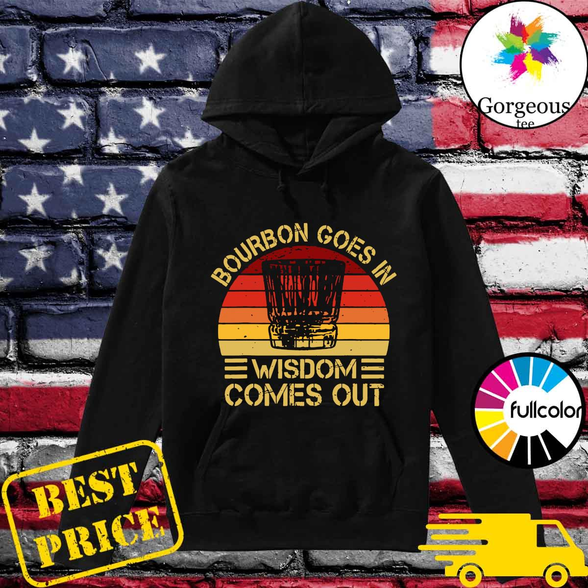 Official Bourbon Goes In Wisdom Comes Out Vintage Shirt Hoodie