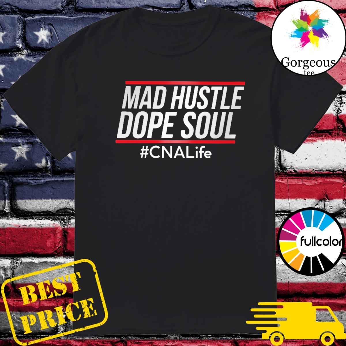 Mad hustle dope soul #CNAlife shirt