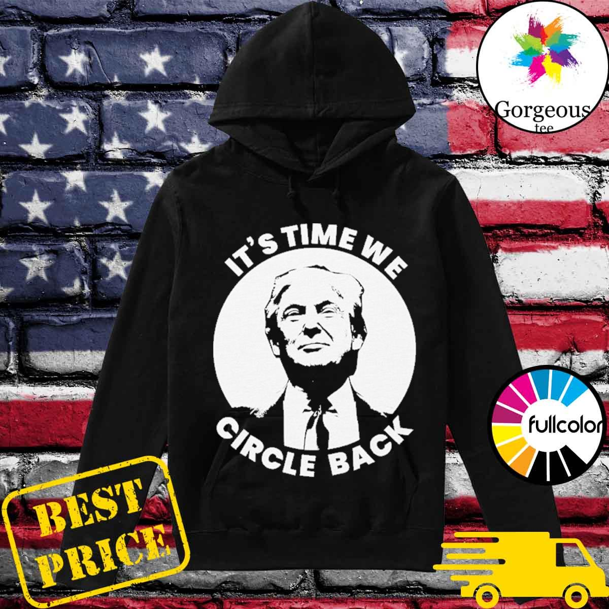 Official Donald Trump It's Time We Circle Back Shirt Hoodie