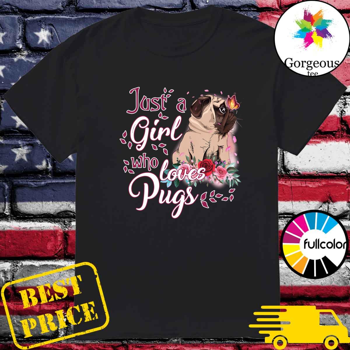 Official Just A Girl Who Loves Pugs Happy Mother Day Shirt