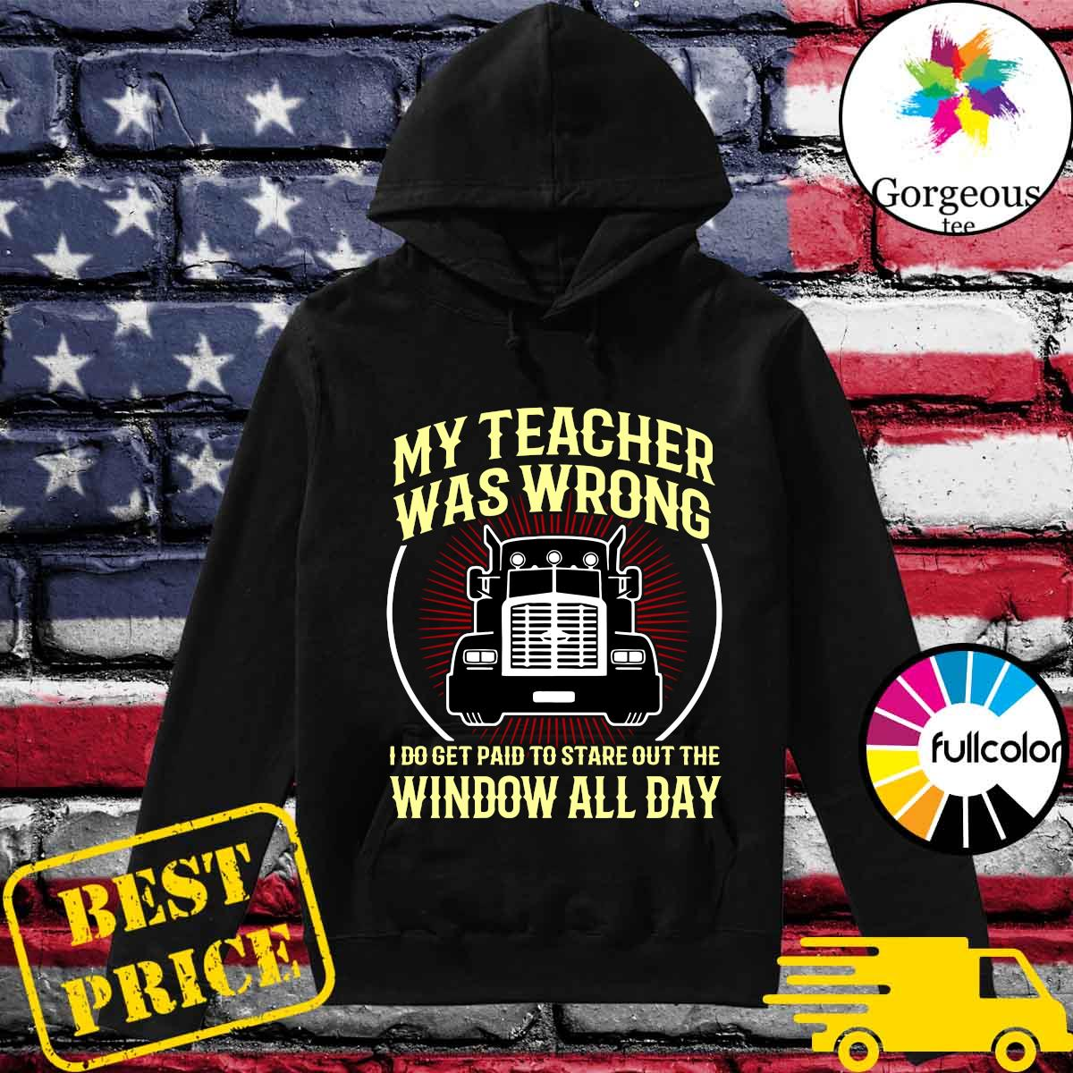 Official My Teacher Was Wrong I Do Get Paid To Stare Out The Window All Day Shirt Hoodie