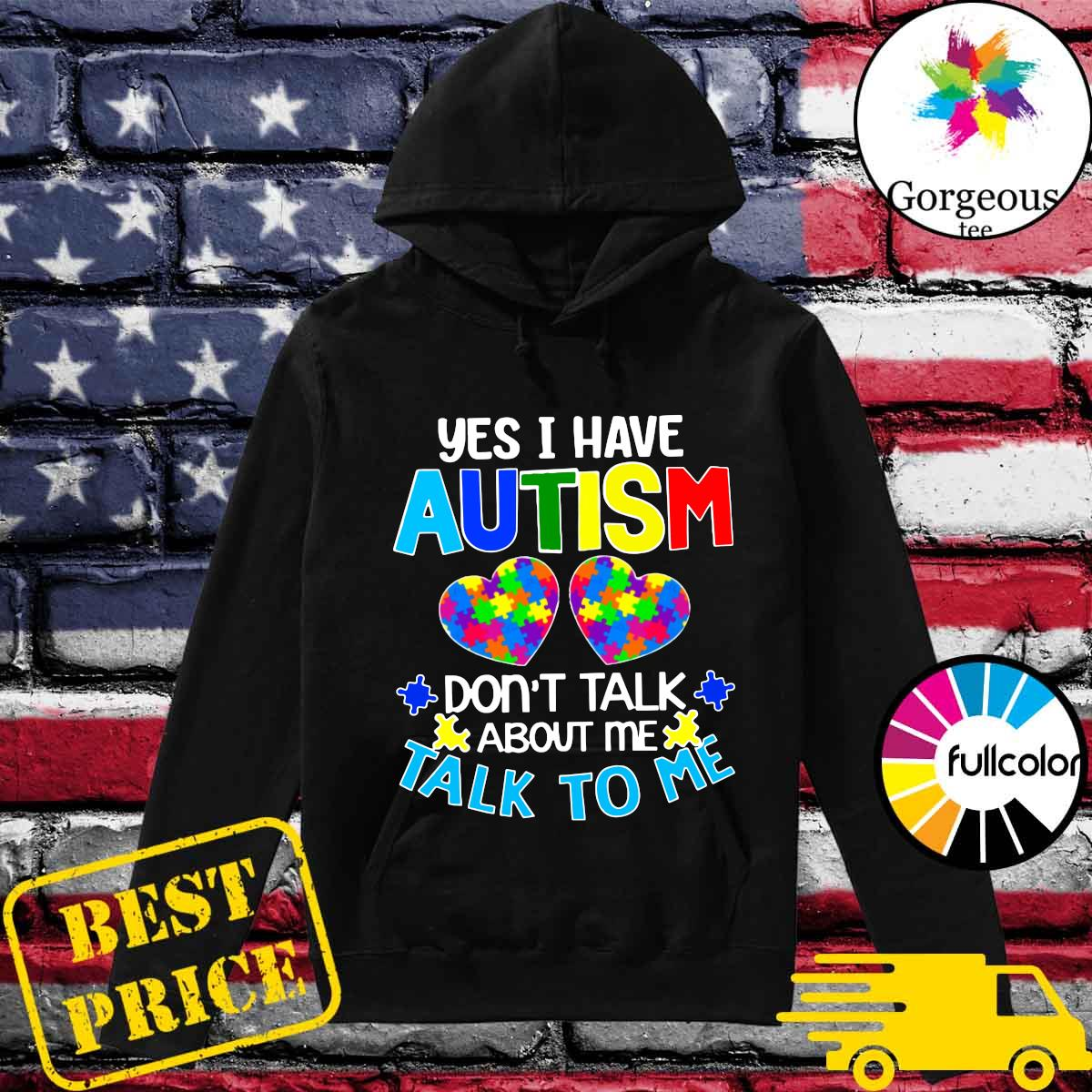 Official Yes I Have Autism Heart Don't Take About Me Talk To Me Shirt Hoodie