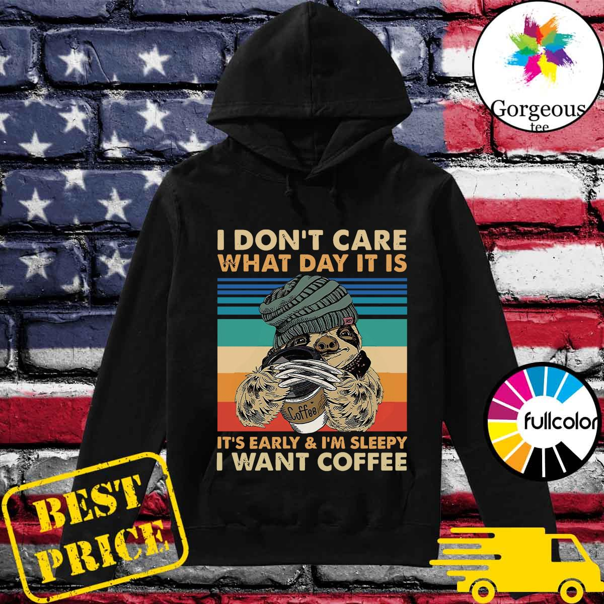 Sloth I Don't Care What Day It Is It's Early And I'm Sleepy I Want Coffee Vintage Shirt Hoodie