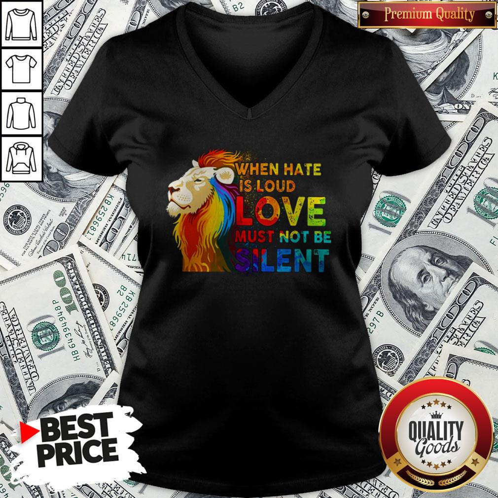 Lion Lgbt When Hate Is Loud Love Must Not Be Silent V-neck
