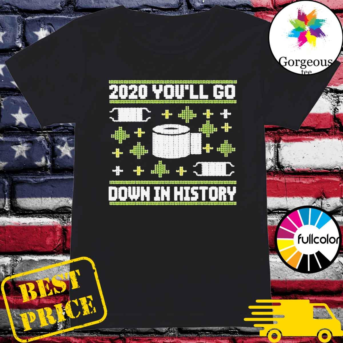 2020 you'll go down in history toilet paper and face mask ugly Christmas sweater Ladies