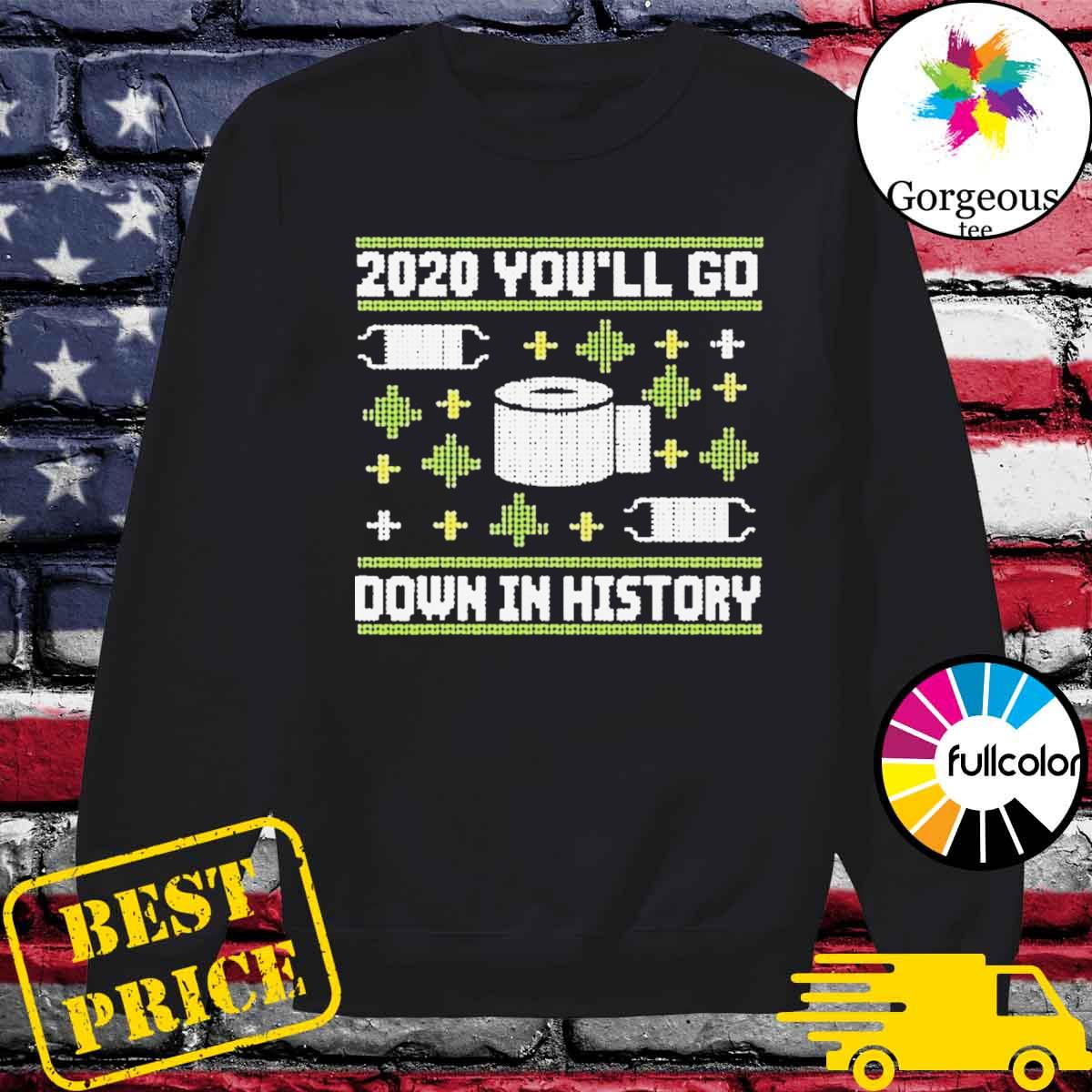 2020 you'll go down in history toilet paper and face mask ugly Christmas sweater Sweater