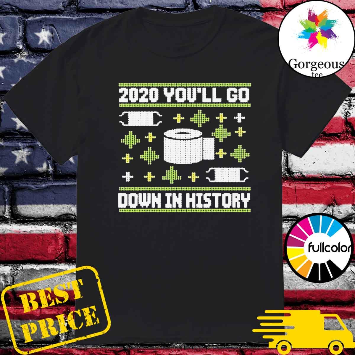 2020 you'll go down in history toilet paper and face mask ugly Christmas sweater