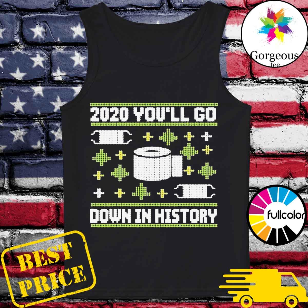 2020 you'll go down in history toilet paper and face mask ugly Christmas sweater Tank-top