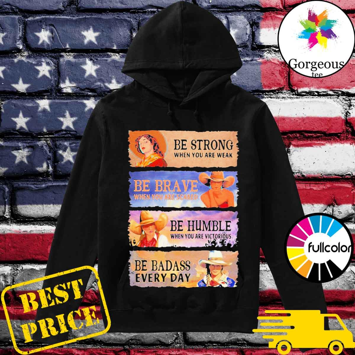 Be strong when you are weak be brave be humble be badass everyday cowboy girl s Hoodie