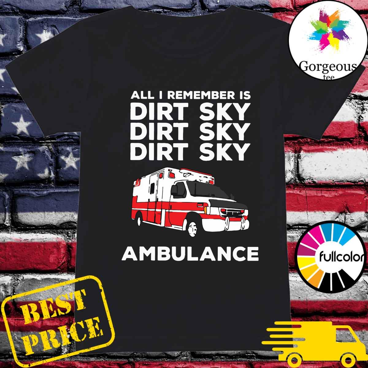 Ambulance All I Remember Is Dirt Sky Shirt Ladies