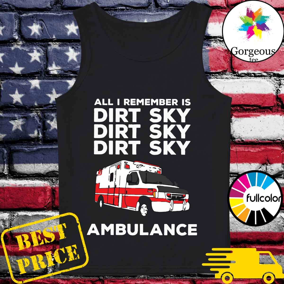 Ambulance All I Remember Is Dirt Sky Shirt Tank-top