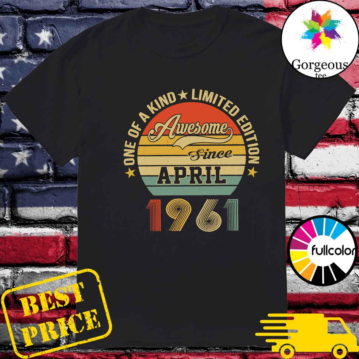 Awesome Since April 1961 One Of A Kind Limited Edition Vintage Shirt