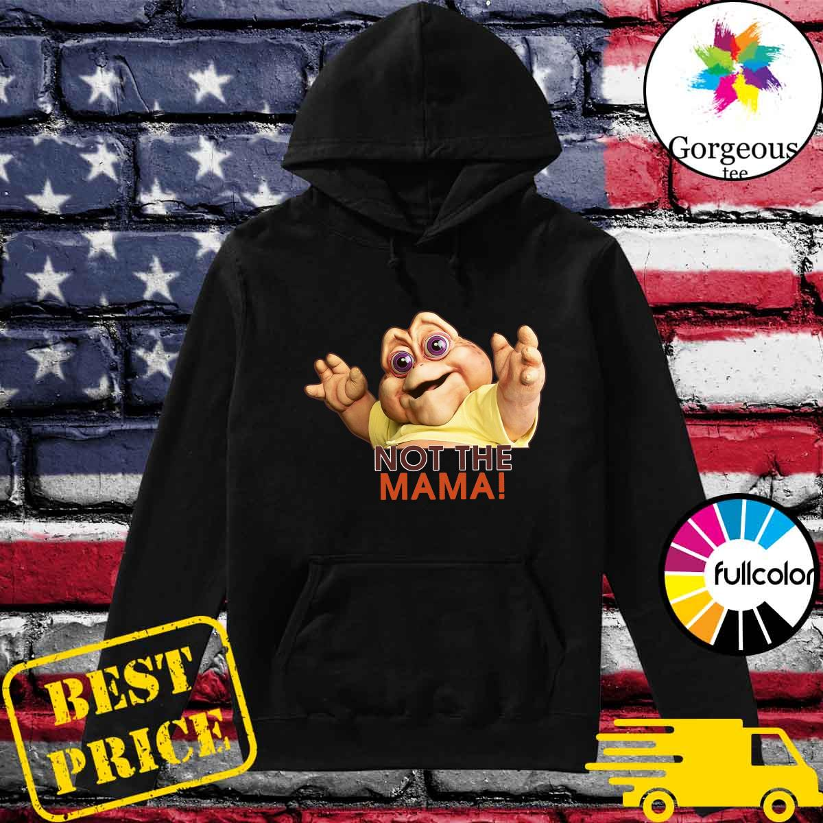 Baby Sinclair Not The Mama Shirt Hoodie