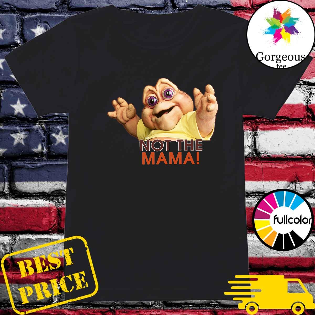 Baby Sinclair Not The Mama Shirt Ladies