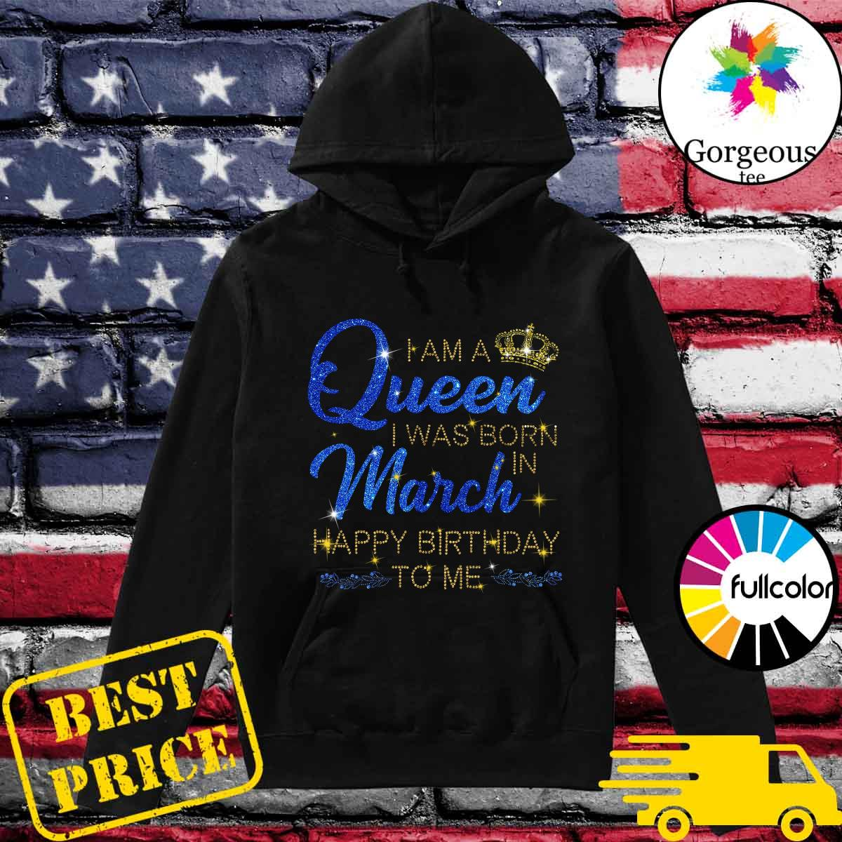 Diamond I'm A Queen I Was Born In March Happy Birthday To Me Shirt Hoodie