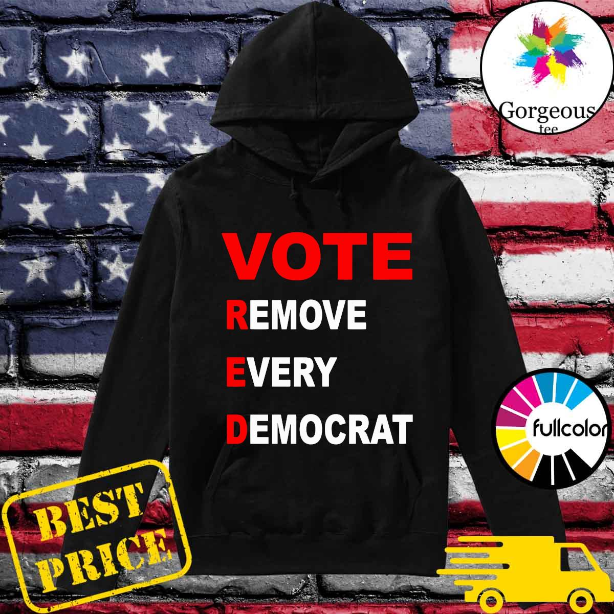 Donald Trump Vote Red Remove Every Democrat Shirt Hoodie