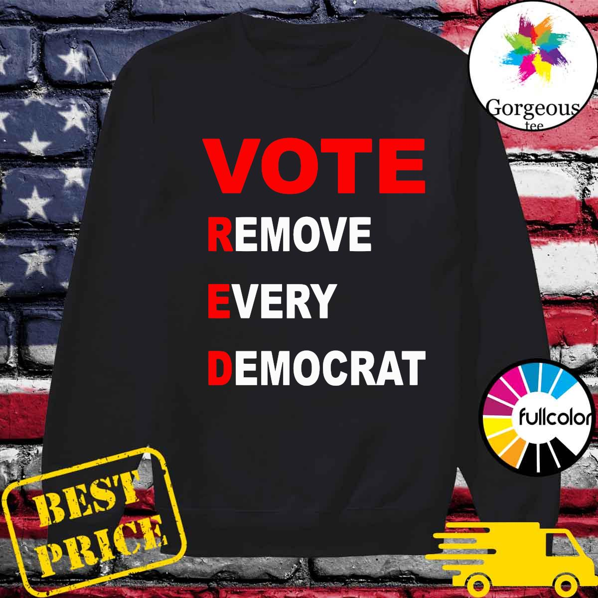 Donald Trump Vote Red Remove Every Democrat Shirt Sweater