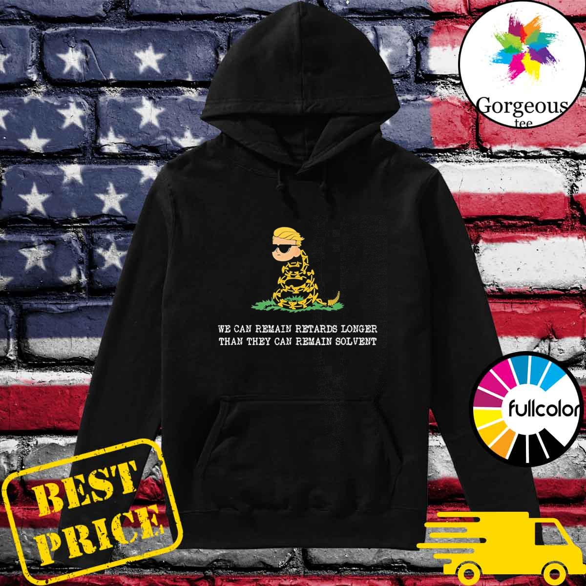 Market Anarchy We Can Remain Retards Longer Than They Can Remain Solbent T-Shirt Hoodie