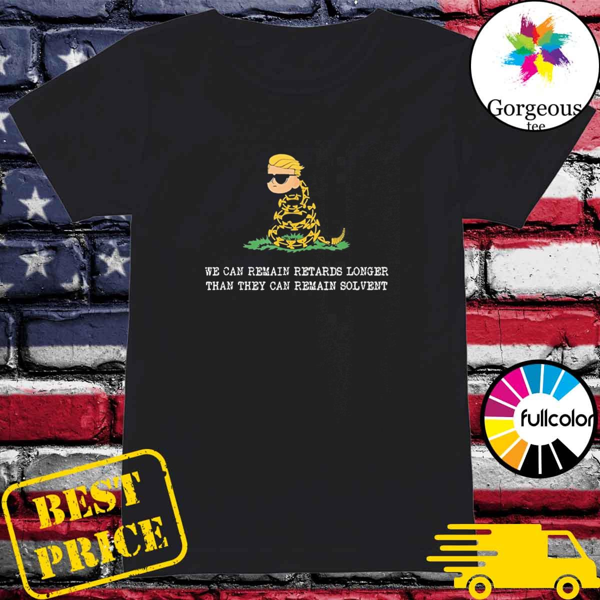 Market Anarchy We Can Remain Retards Longer Than They Can Remain Solbent T-Shirt Ladies
