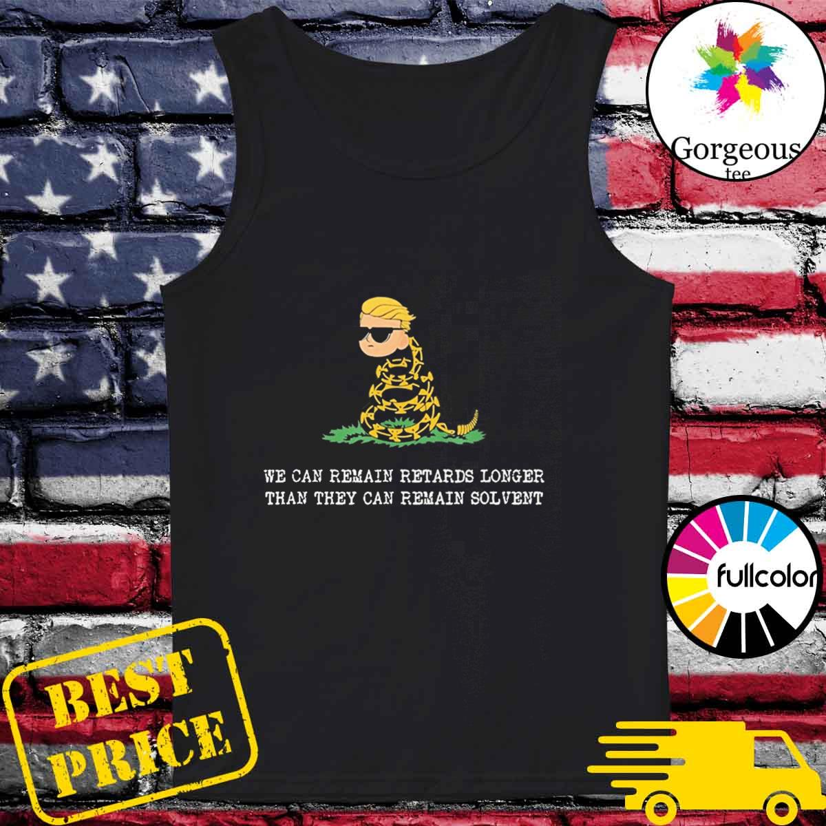 Market Anarchy We Can Remain Retards Longer Than They Can Remain Solbent T-Shirt Tank-top