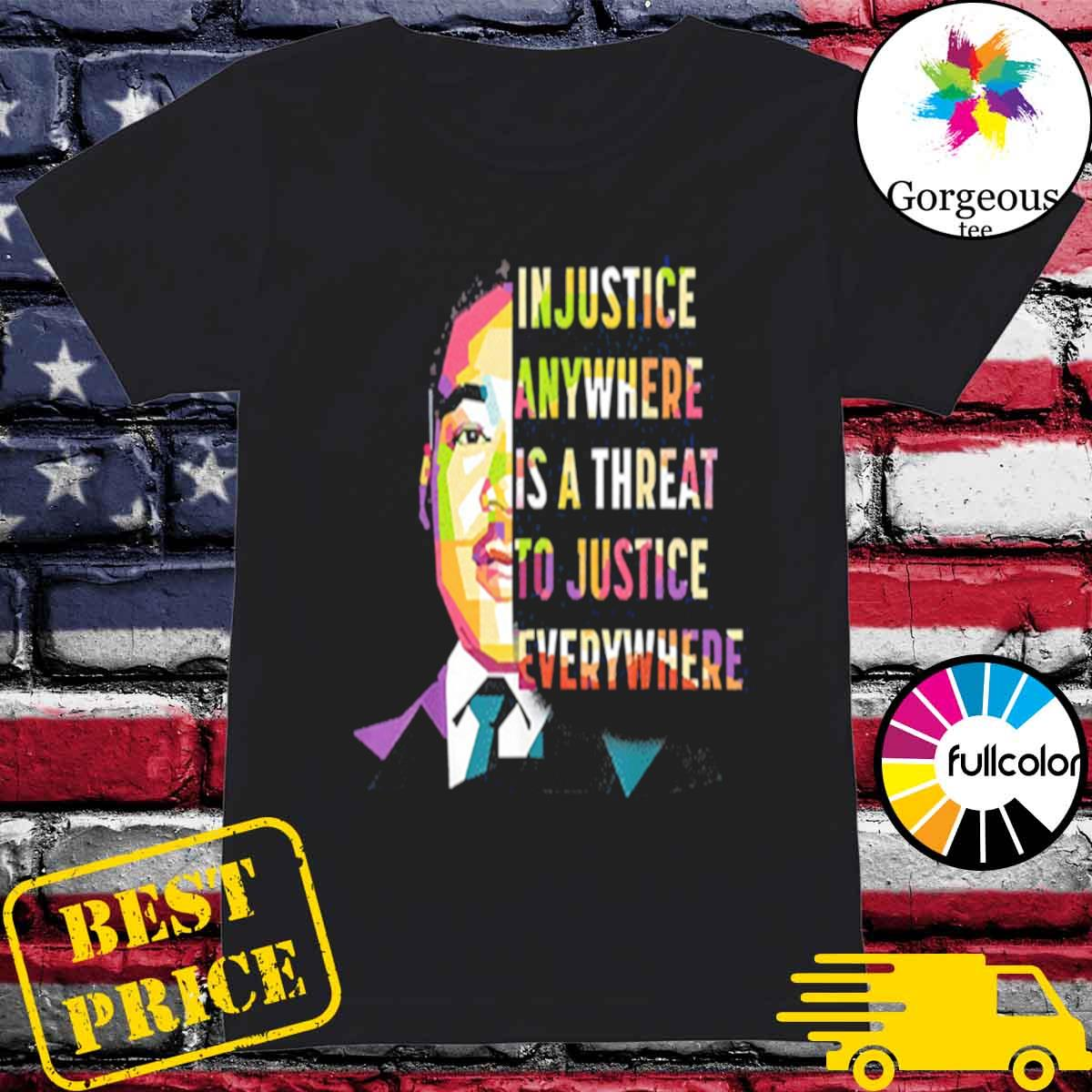 Martin luther king jr in justice anywhere is a threat to justice everywhere s Ladies