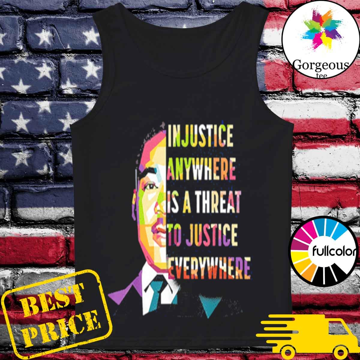 Martin luther king jr in justice anywhere is a threat to justice everywhere s Tank-top
