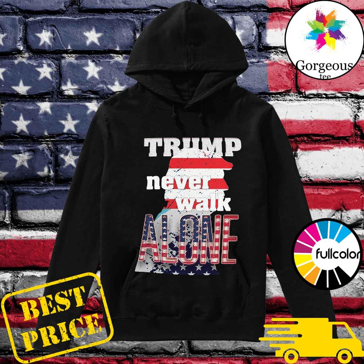 Official Donald Trump Never Walk Alone 2021 Flag Shirt Hoodie