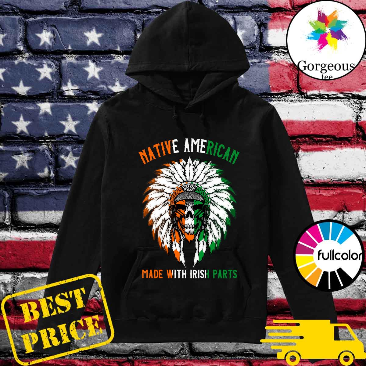 Official Indian Skull Native American Made With Irish Parts Shirt Hoodie