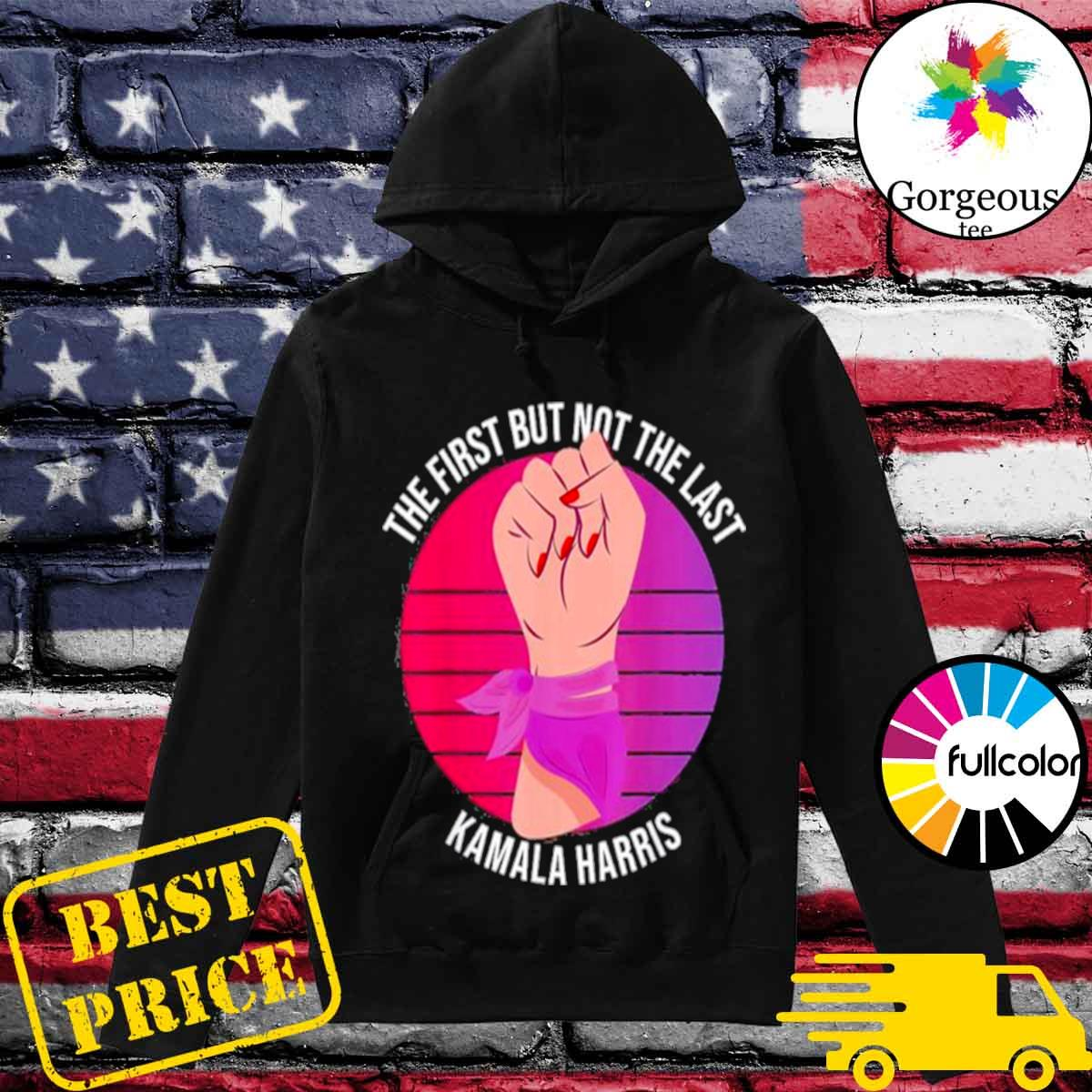 Official The first but not the last kamala harris classic s Hoodie