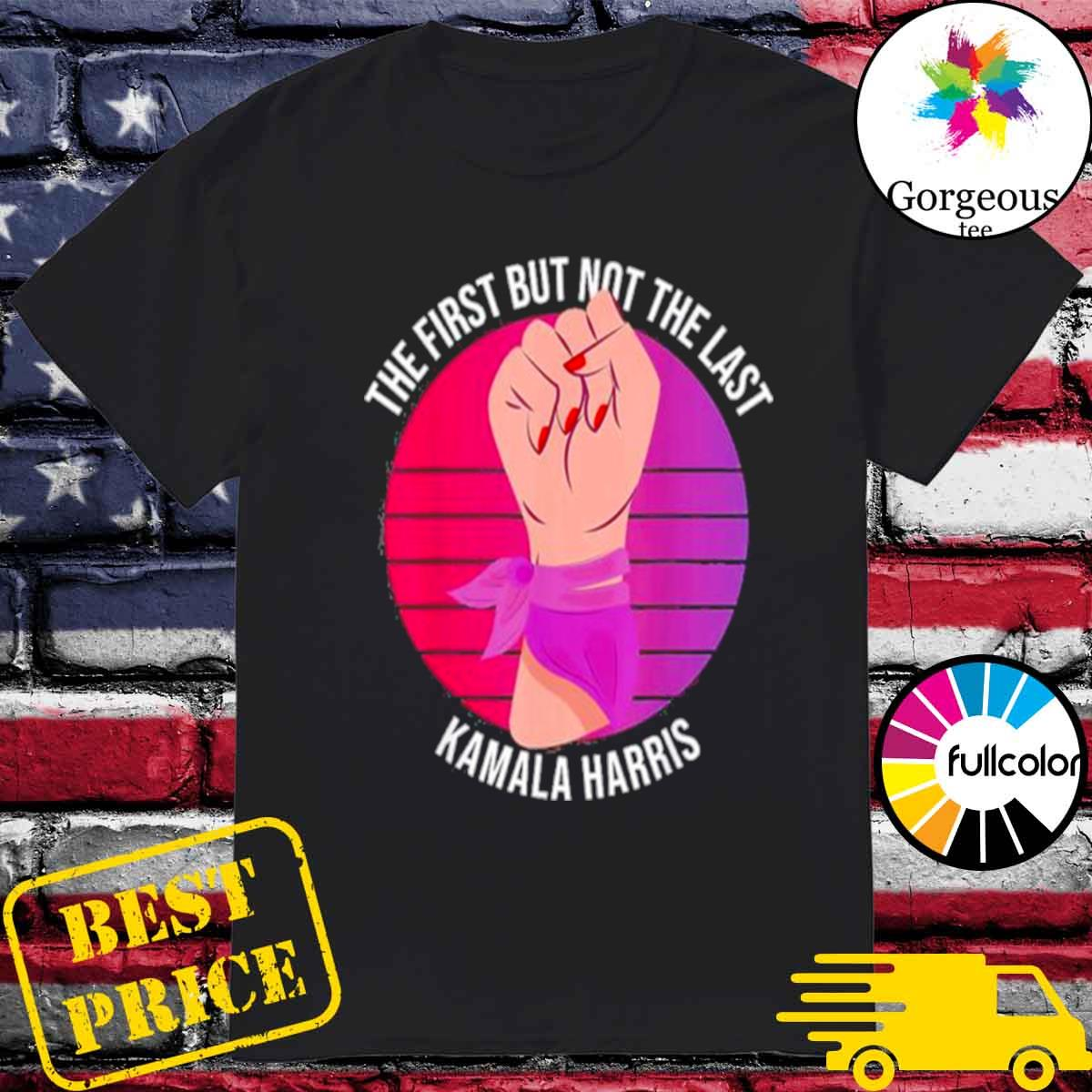 Official The first but not the last kamala harris classic shirt