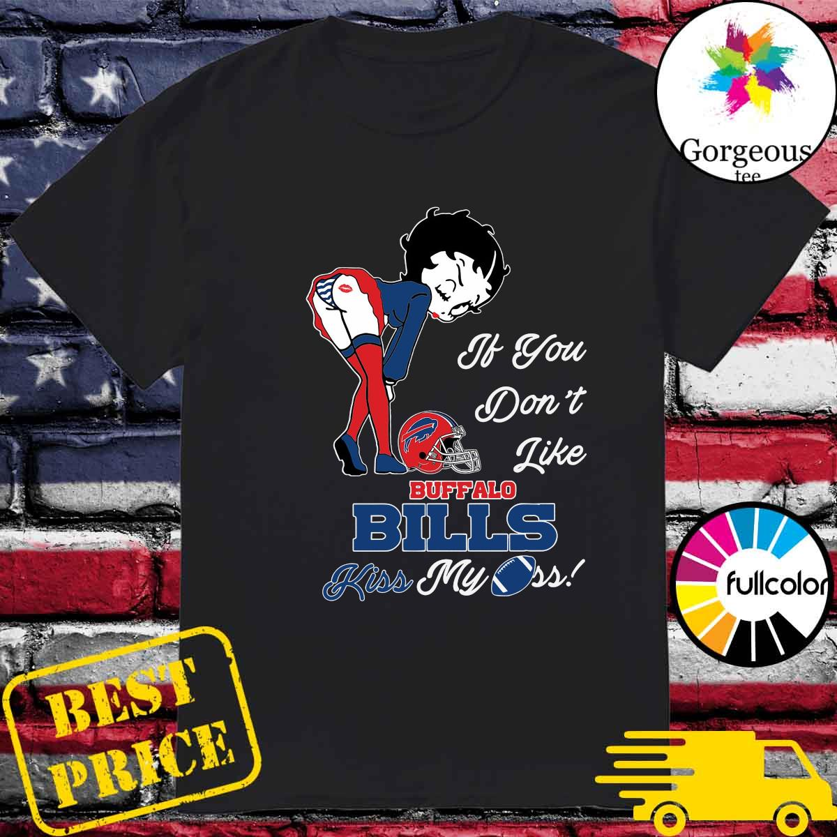 Pretty Girl If You Don't Like Buffalo Bills Kiss My Ass Shirt