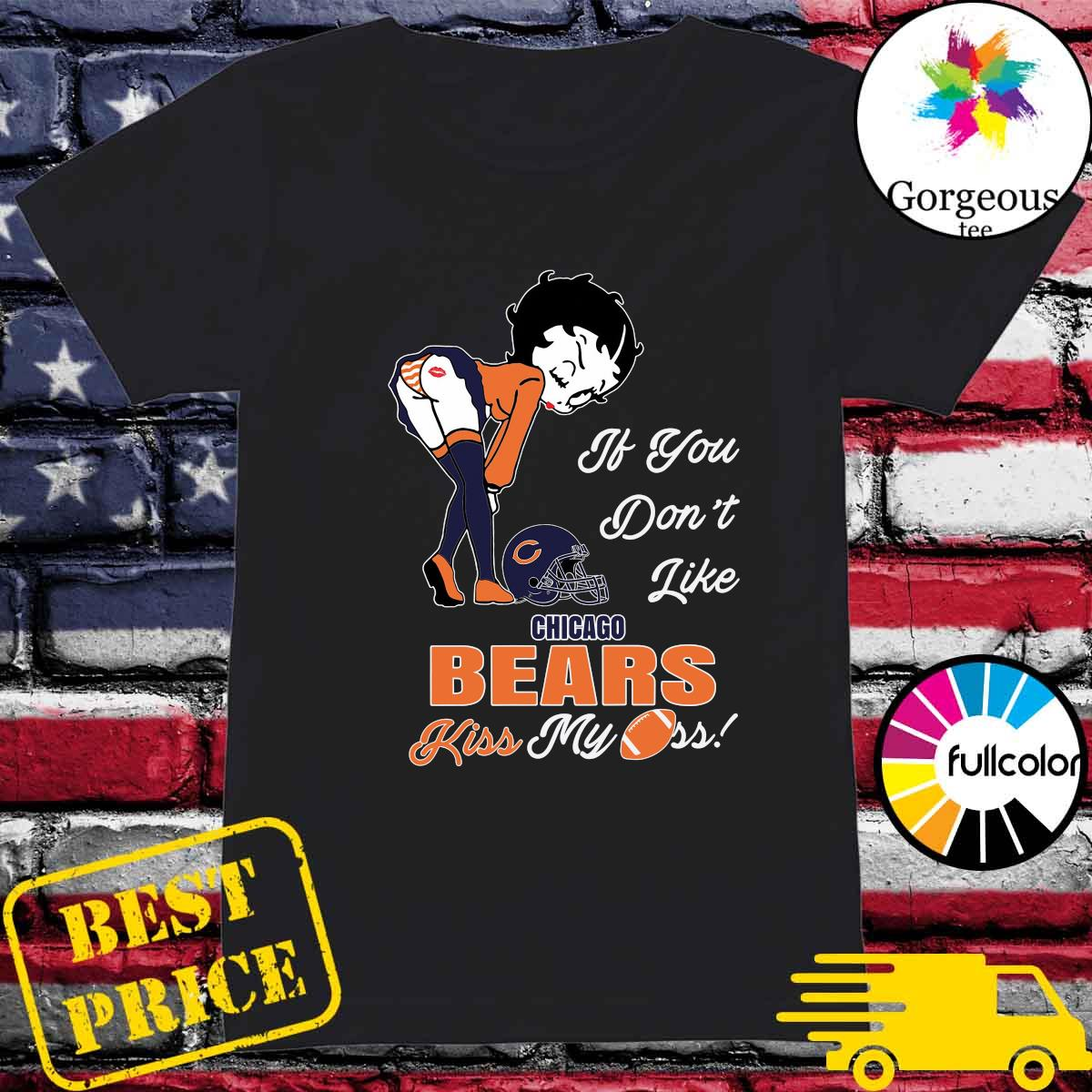 Pretty Girl If You Don't Like Chicago Bears Kiss My Ass Shirt Ladies