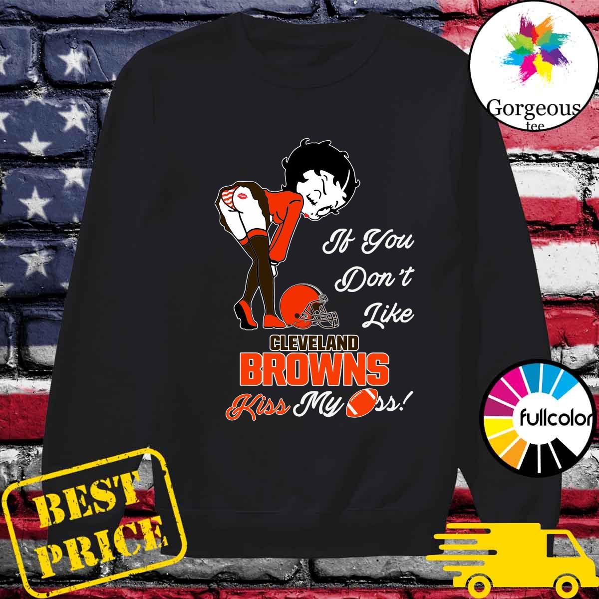 Pretty Girl If You Don't Like Cleveland Browns Kiss My Ass Shirt Sweater