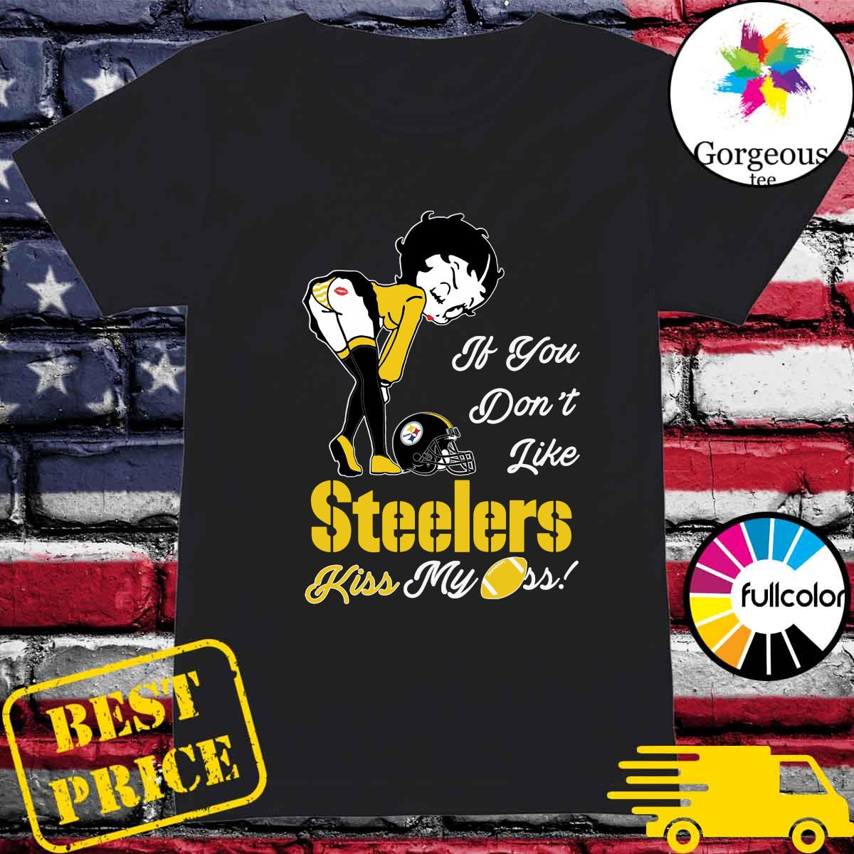 Pretty Girl If You Don't Like Steelers Kiss My Ass Shirt Ladies