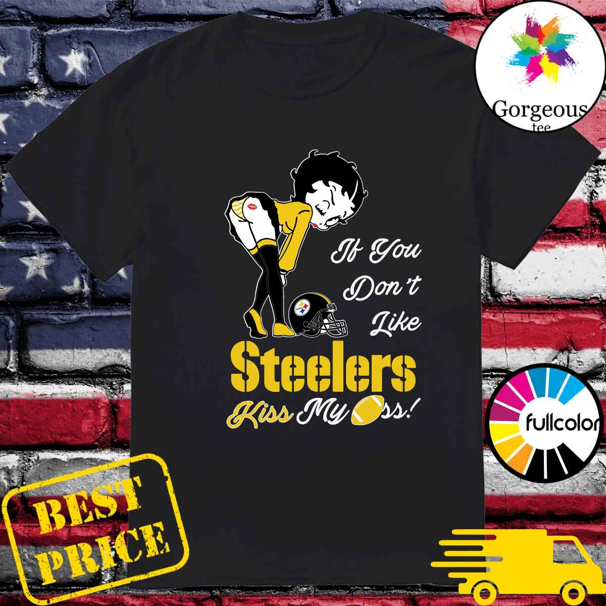 Pretty Girl If You Don't Like Steelers Kiss My Ass Shirt
