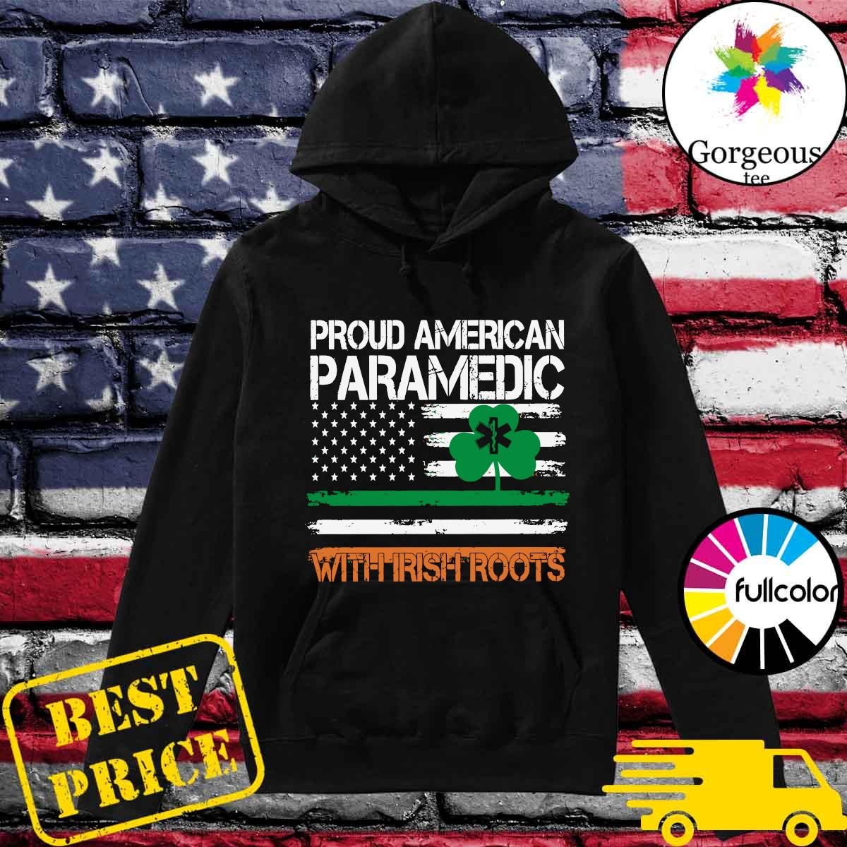 Proud American Paramedic With Irish Roots Flag Shirt Hoodie