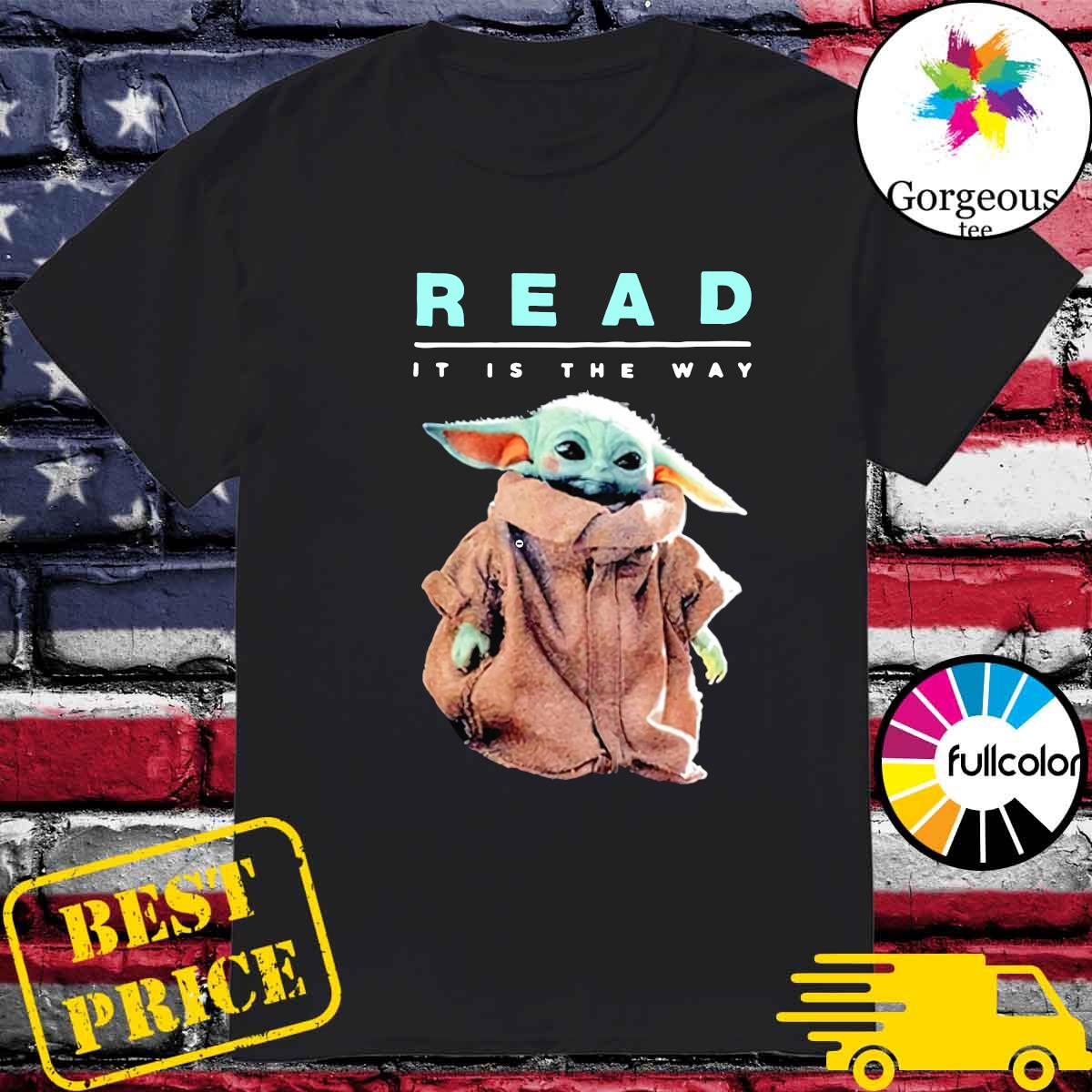 Star Wars Baby Yoda Read It Is The Way Shirt