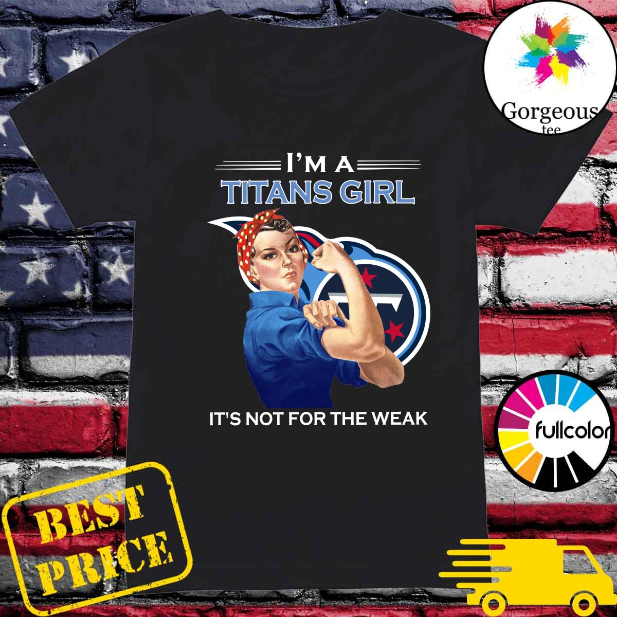 Strong Woman I'm A Titans Girl It's Not For The Weak Shirt Ladies