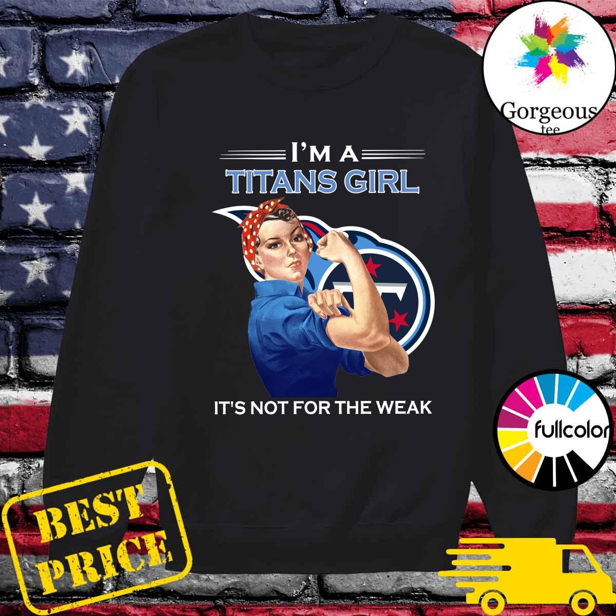 Strong Woman I'm A Titans Girl It's Not For The Weak Shirt Sweater