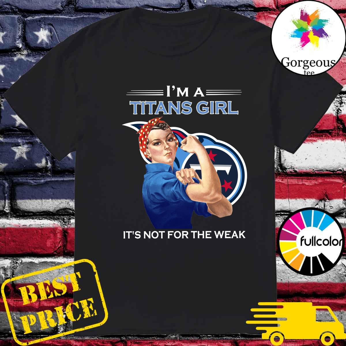 Strong Woman I'm A Titans Girl It's Not For The Weak Shirt