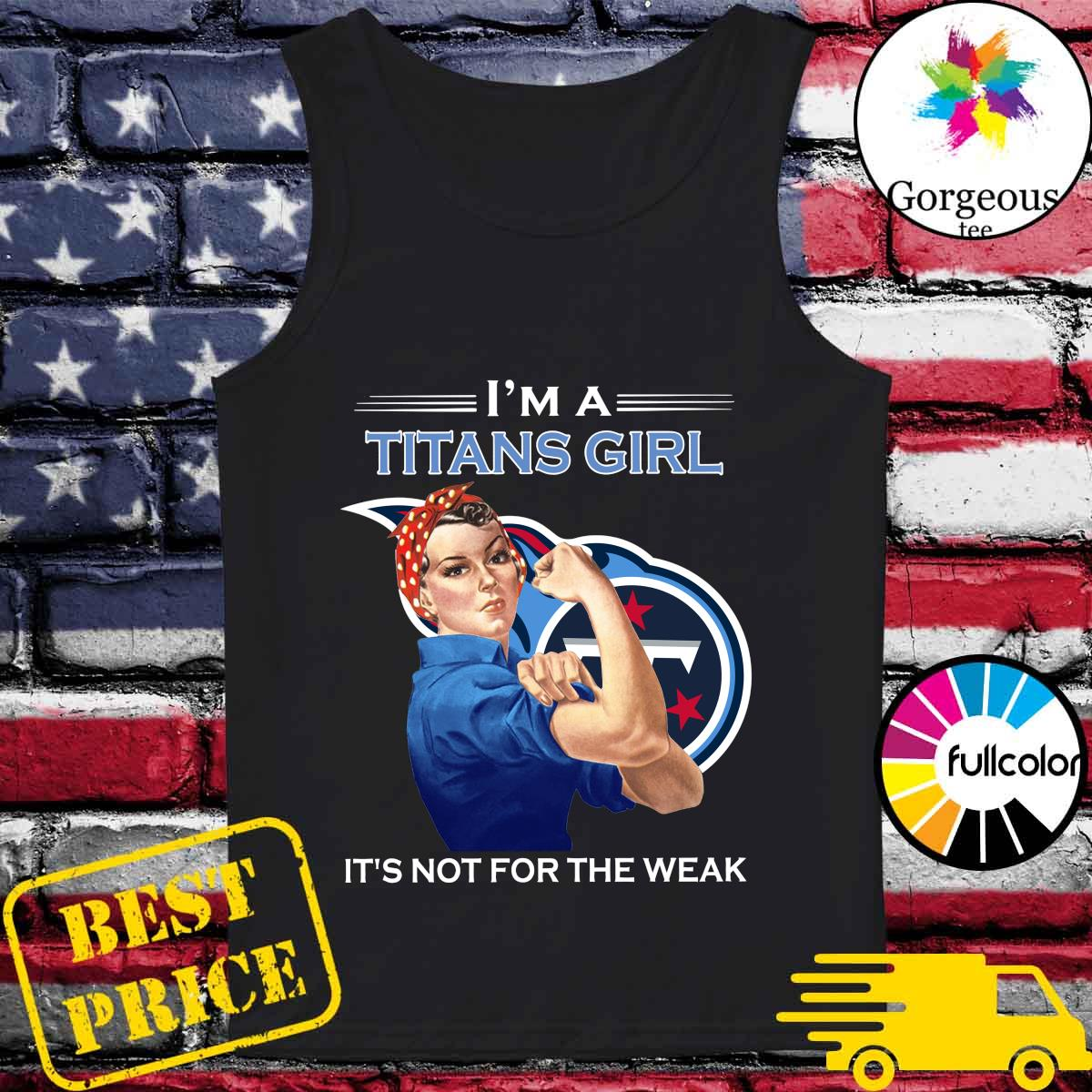 Strong Woman I'm A Titans Girl It's Not For The Weak Shirt Tank-top