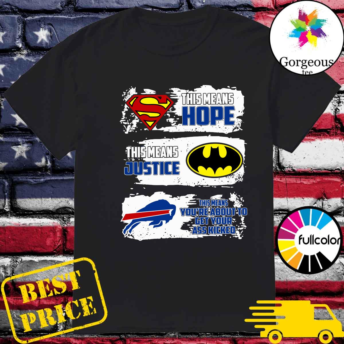 Superman This Means Hope, Batman This Means Justice, Buffalo Bills This Means You_re About To Get Your Ass Kicked Shirt