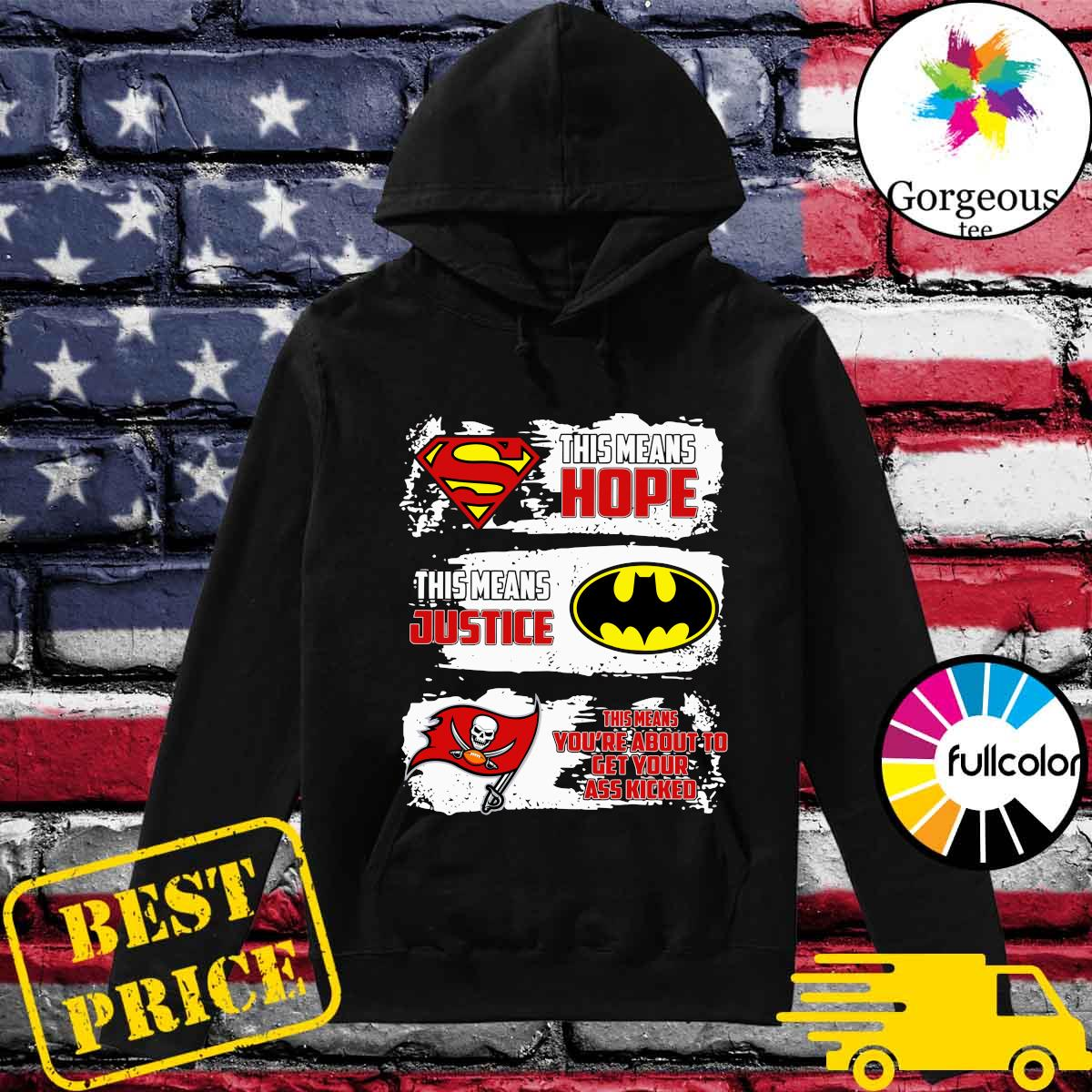 Superman This Means Hope, Batman This Means Justice, Tampa Bay Buccaneers This Means You_re About To Get Your Ass Kicked Shirt Hoodie